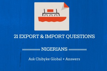 21 Export & Import Questions Nigerians #AskChibykeGlobal Plus Answers