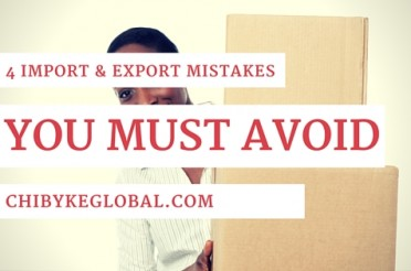 4 Import And Export Mistakes That Nigerians Must Avoid In 2016
