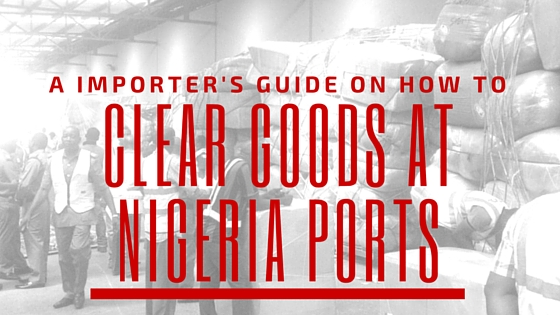 Nigeria Custom Clearance Procedure: How To Clear Goods At Ports