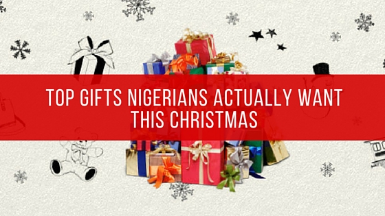 Top Gifts All Nigerians Actually Want This Christmas
