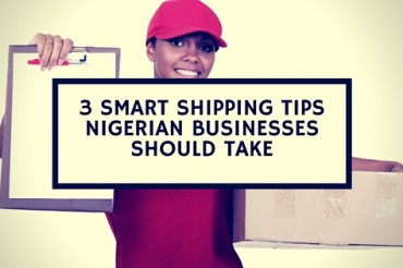 3 Smart Business Shipping Tips Nigerians Should Take